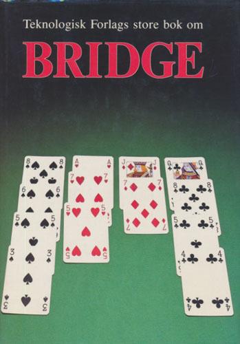 (KORT OG SPILL) Teknologisk forlags store bok om bridge. Faggransker for norsk omarbeidet utgave Tore Haraldsen.