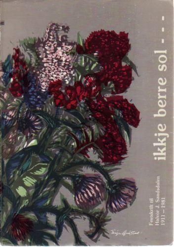IKKJE BERRE SOL --- FESTSKRIFT TIL HALVOR J. SANDSDALEN 1911-1981.