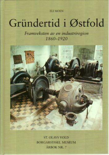 Gründertid i Østfold. Framveksten av en industriregion 1860-1920. Borarsyssel Museum. Årbok Nr.7.