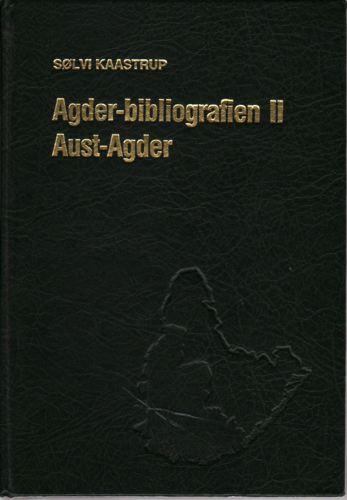 Agder-bibliografien II. Aust-Agder. Lokalhistorisk-topografisk bibliografi for Aust-Agder.