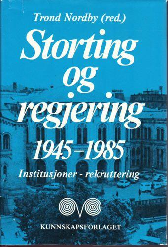 Storting og regjering 1945 - 1985. Institusjoner - rekruttering.