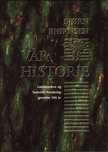 Vår historie. Landsbanken og Samvirke forsikring gjennom 100 år.