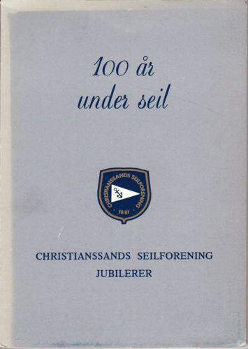 CHRISTIANSSANDS SEILFORENING JUBILERER.  100 år under seil.