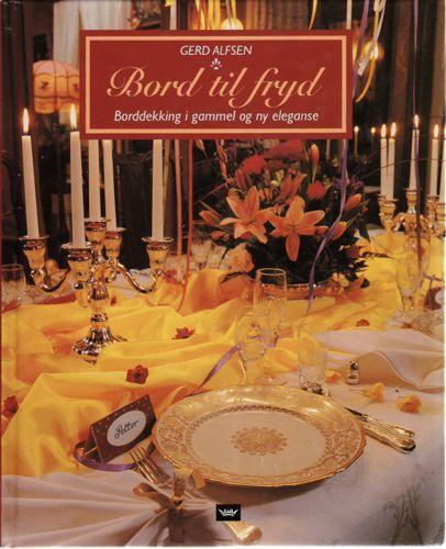 Bord til fryd. Borddekking i gammel og ny eleganse.