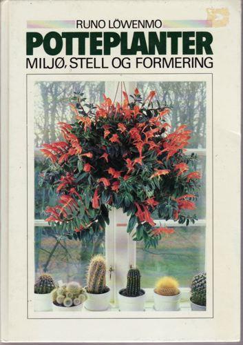 Potteplanter. Miljø, stell og formering. Til norsk ved Steinar Moen.