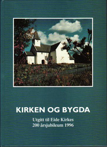 KIRKEN OG BYGDA.  Utgitt til Eide kirkes 200 årsjubileum.