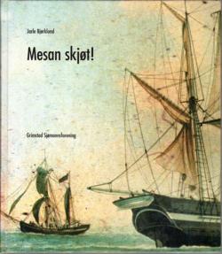 Mesan skjøt! Ved Grimstad Sjømannsforenings 150 års jubileum. 1855-2005.