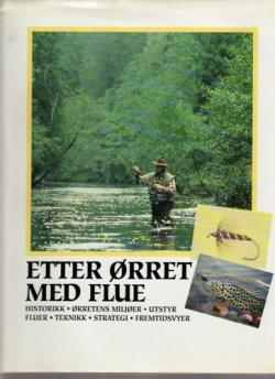 (FLUEFISKE) Etter ørret med flue. Historikk, ørretens miljøer. utstyr, fluer, teknikk, strategi, fremtidsvyer.