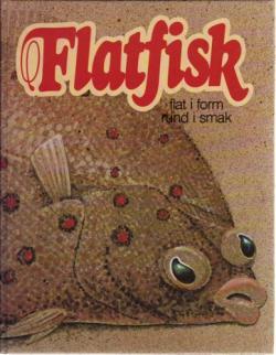 Flatfisk. Flat i form, rund i smak. Forfattere fiskerifaglig del: Tore Haug og Elin Kjørsvik.
