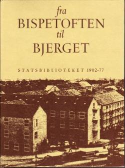 Fra Bispetoften til bjerget. Statsbiblioteket 1902-77.