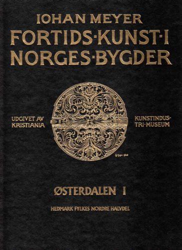 Fortids kunst i Norges bygder. Østerdalen I. Hedmark fylkes nordre halvdel.