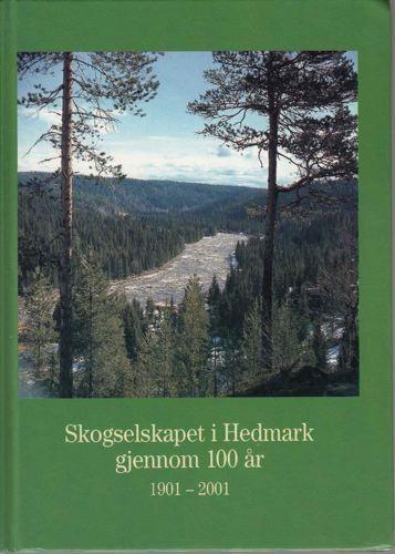 SKOGSELSKAPET I HEDMARK GJENNOM 100 ÅR. 1901-2001.