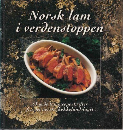 NORSK LAM I VERDENSTOPPEN.  63gode lammeoppskrifter fra det norske kokkelandslaget. Idé og opplegg: Bengt Wilson i samarbeid med Opplysningskontoret for kjøtt.