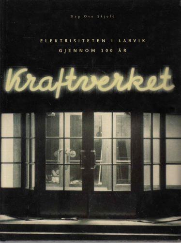 Kraftverket. Elektrisiteten i Larvik gjennom 100 år.