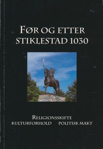 Før og etter Stiklestad 1030.  Religionsskifte, kulturforhold, politisk makt. Redigert av Øystein Walberg.