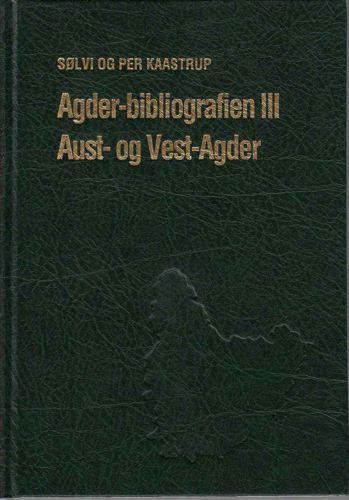 Agder-bibliografien III. Aust- og Vest-Agder. Lokalhistorisk-topografisk bibliografi for Aust-Agder og Vest-Agder..