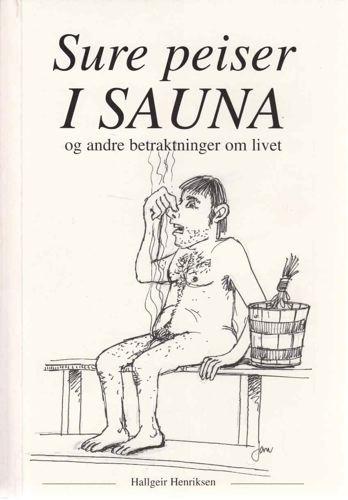 Sure peiser i sauna, og andre betraktninger om livet.