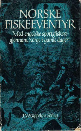 NORSKE FISKEEVENTYR.  Med Engelske sportsfiskere gjennom Norge i gamle dager. Ved Thor Bryn.