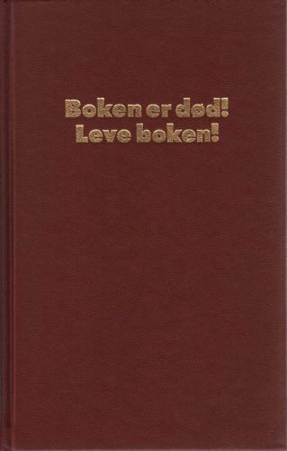 Boken er død! Leve boken! Og andre essay om informasjonspolitikk.