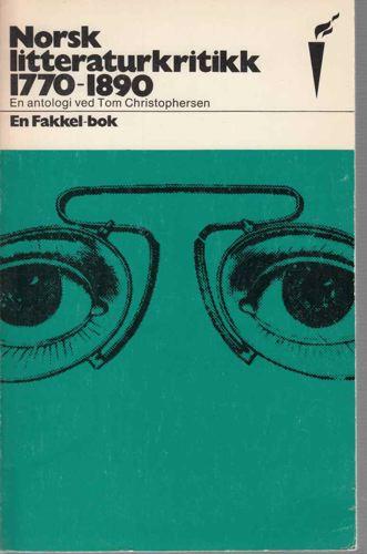 NORSK LITTERATURKRITIKK 1770-1890.  en antologi ved Tom Christophersen.