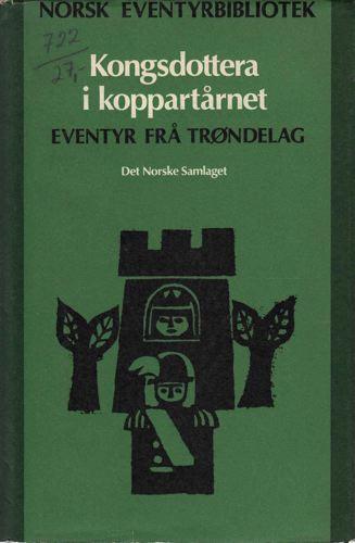 NORSK EVENTYRBIBLIOTEK.  Kongsdottera i koppartårnet. Eventyr frå Trøndelag.