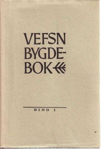 VEFSN BYGDEBOK.  Bind I. Bjarne Svare: Vefsnbygdene fram til 1830. / Ivar M. Edvardsen: Plantelivet i Vefsnbygdene.