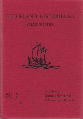 Jermias Schefstad 1871 - 1912. Ein fiolinmeister frå Helgeland. Eit minneskrift.