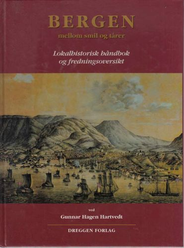 Bergen mellom smil og tårer. Lokalhistorisk håndbok og fredningsoversikt.