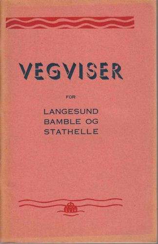 VEGVISER FOR LANGESUND, BAMBLE OG STATHELLE.  Redigert og utgitt av O. Bangen. Tekst av Jac. Lund-Tangen.