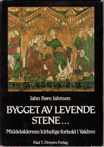 Bygget av levende stene... - Middelalderens kirkelige forhold i Valdres.