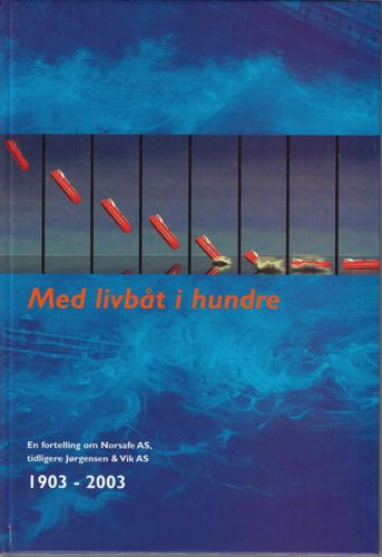 Med livbåt i hundre. En fortelling om Norsafe AS, tidligere Jørgensen & Vik AS 1903-2003.