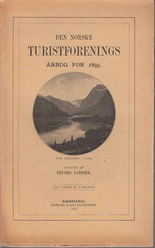 DEN NORSKE TURISTFORENINGS ÅRBOG for 1895.  Udgivet af Edvard Aanesen.