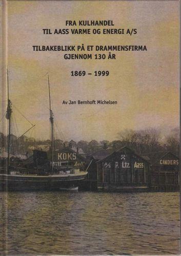Fra kulhandel til Aass Varme og energi A/S. Tiulbakeblikk på et Drammensfirma gjennom 130 år. 1869-1999.