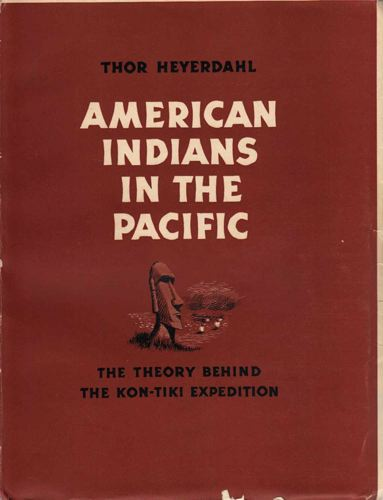 American Indians in the Pacific. The Theory behind the Kon-Tiki Expedition.