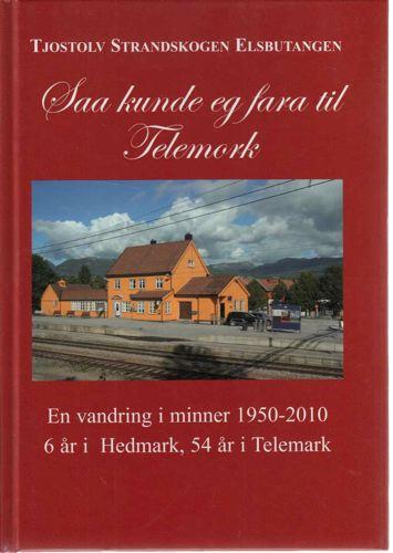 Saa kunde eg fara til Telemork. En vandring i minner 1950-2010. 6 år i Hedmark, 54 år i Telemark.