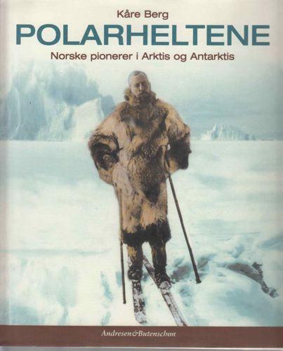 Polarheltene. Norske pionerer i Arktis og Antarktis.