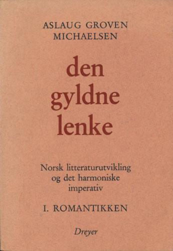 Den gyldne lenke. Norsk litteraturutvikling og det harmoniske imperativ. I. Romantikken.