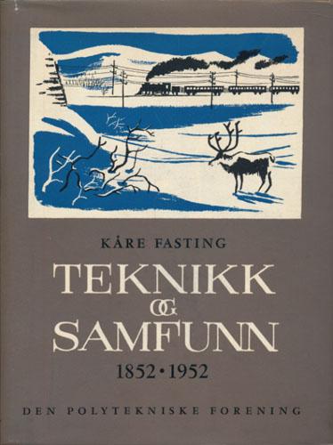Teknikk og samfunn. Den Polytekniske Forening. 1852-1952.