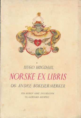 Norske Ex Libris og andre bokeiermerker. Fra Biskop Arne Sigurdsson til Gerhard Munthe.