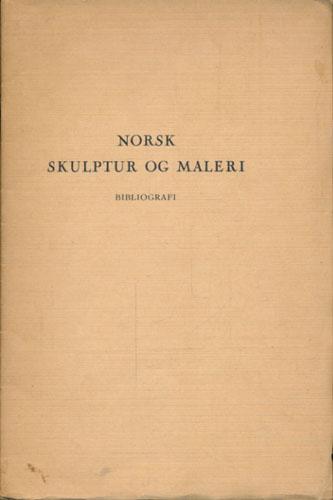 Norsk skulptur og maleri. Bibliografi. Utarbeidet av -.