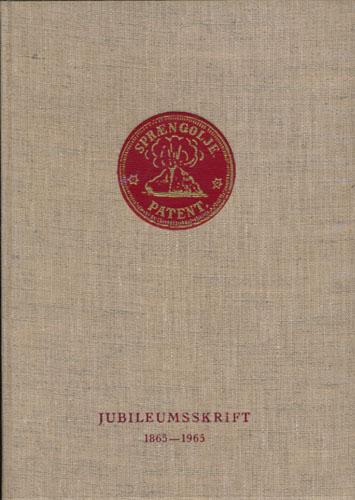 NORSK SPRÆNGSTOFINDUSTRI A/S. Jubileumsskrift. Utg. i anledn. av 100-års jubileet for Nitroglycerin Compagniet 1865-1965.