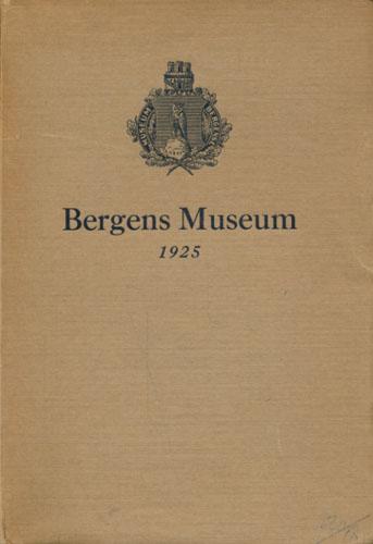 BERGENS MUSEUM 1925.  En historisk fremstilling redigert av professorkollegiet. Utgit av Museets styre.