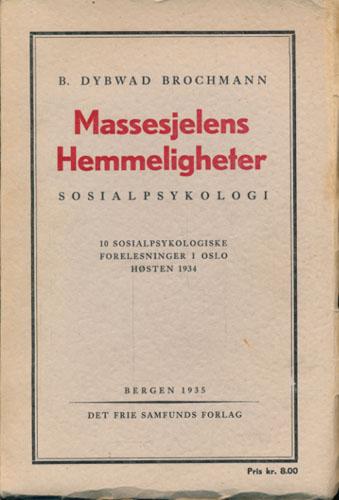 Massesjelens Hemmeligheter. Sosialpsykologi. 10 sosialpsykologiske forelesninger i Oslo høsten 1934.