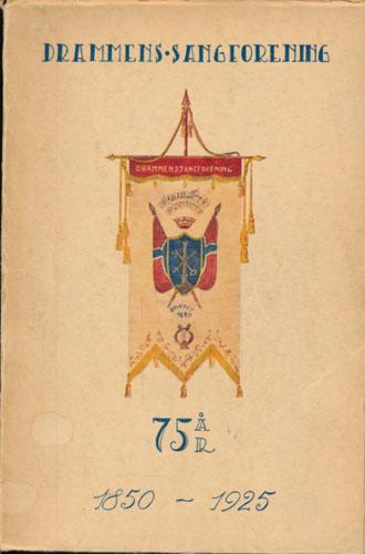 (DRAMMENS SANGFORENING) Festskrift utgitt i anledning av Drammens Sangforenings 75-års jubileum 1850-1925. Ved -.