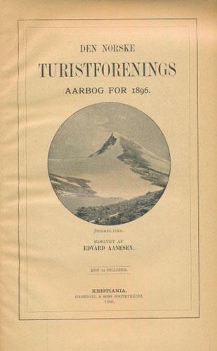 DEN NORSKE TURISTFORENINGS AARBOG for 1896.  Udgivet af Edvar Aanesen.