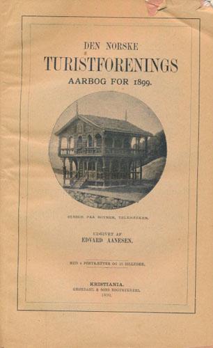 DEN NORSKE TURISTFORENINGS AARBOG for 1899.  Udgivet af Edvar Aanesen.