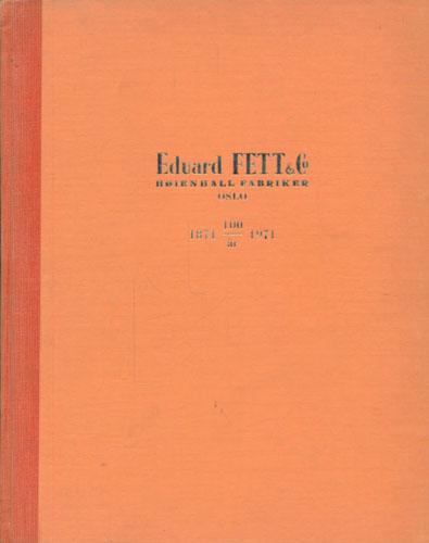 (FETT) Eduard Fett & Co. Høyenhall Fabriker Oslo 100 år. 1871-1971.