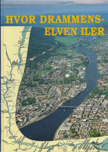 Hvor Drammenselven iler. En beretning om da Paven var laksedommer og andre hendelser i, på og langs en elv ...