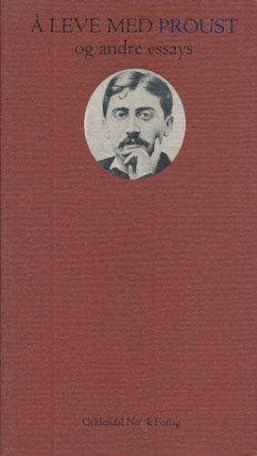 (PROUST, MARCEL) Å leve med Proust og andre essays. Valgt og med etterord av Gordon Hølmebakk.