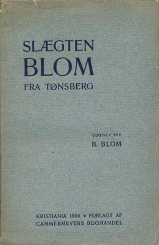 (BLOM) Slægten Blom fra Tønsberg. Biografiske Meddelelser om Fredrik Blom, Sogneprest til Laardal, og hans Efterslægt 1612-1905. Udgivne ved -.